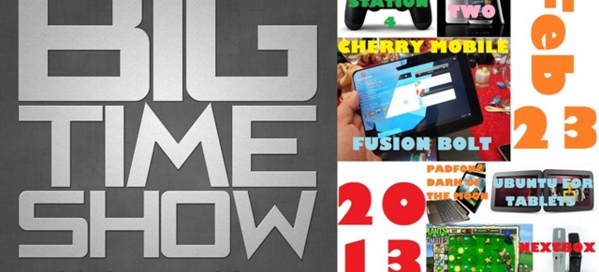 BTS 2/23/2013–Cherry Mobile Fusion Bolt Special, HTC One, PlayStation 4 (Catch Up Ep)