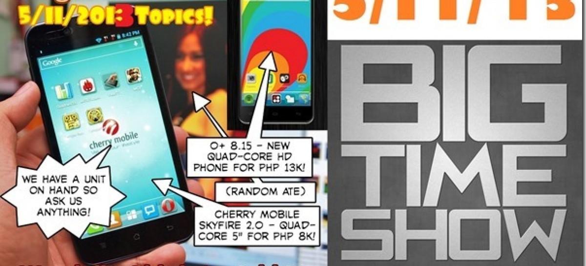 BTS 5/11/2013–Cherry Mobile SkyFire 2.0 On Hand, O+ 8.15, Nokia Lumia 928 (Catch Up Ep)