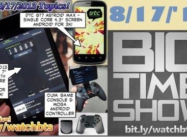 BTS 8/17/2013 – Nexus 7 2013, DTC GT7 Astroid Max, Ouya, Moga (Catch Up Ep)