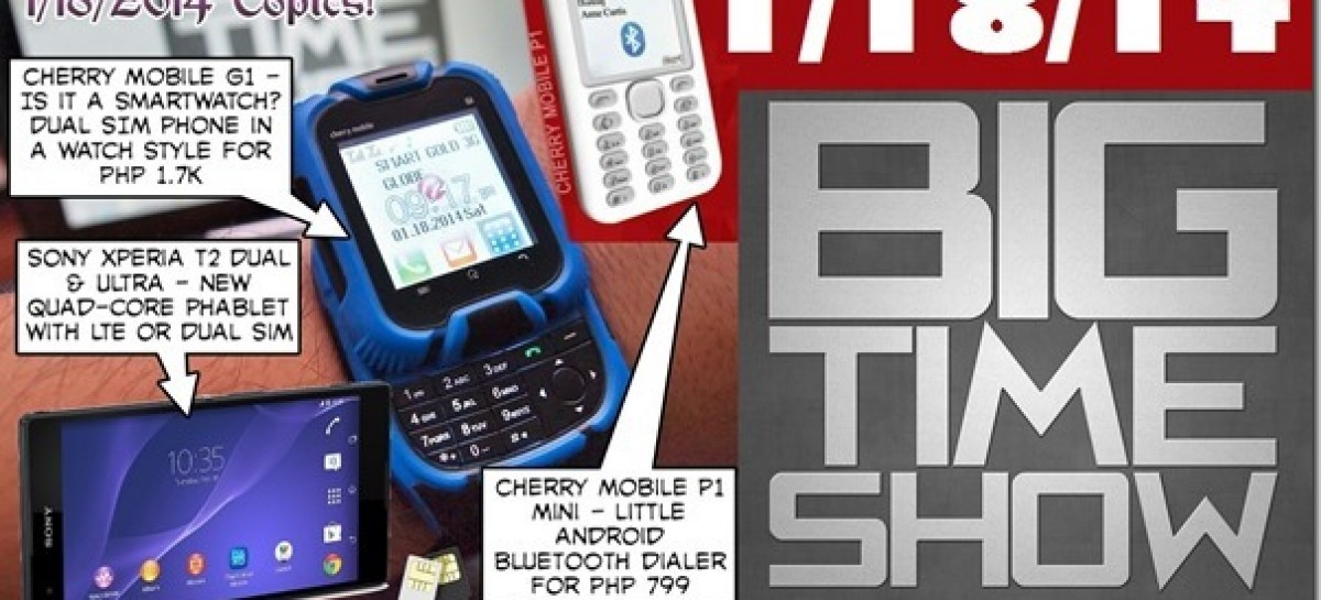 BTS 1/18/2014–Cherry Mobile P1 Mini, G1 Watchphone, Sony Xperia T2 Ultra & T2 Dual