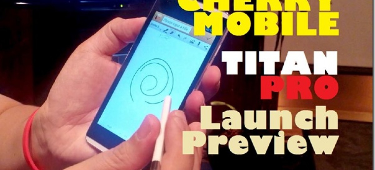 Cherry Mobile Titan Pro Launch Preview–Quad-Core With Gesture Pen For PHP 10,999