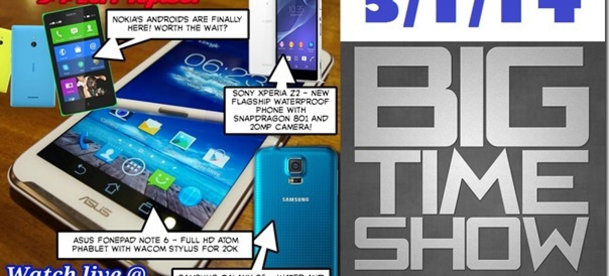 BTS 3/1/2014–Asus Fonepad Note 6, Sony Xperia Z2, Samsung Galaxy S5, Nokia Droids!