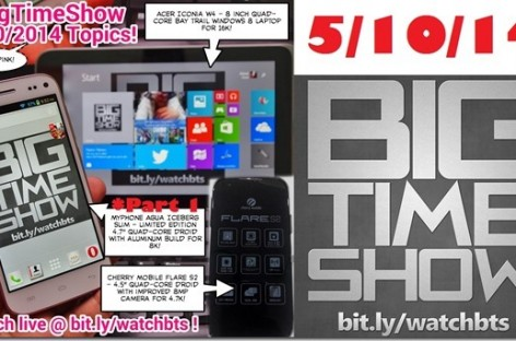 BTS 5/10/2014–Cherry Mobile Flare S2, Acer Iconia W4, CD-R King Google Glass, & More!