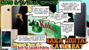 BTS Podcast 5/21/2016 – Flash Plus 2, Alcatel Idol 4S, MyPhone DTV Phones, Vivo V3 Max, Google I/O & Kokaks!