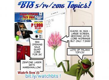 BTS Podcast 5/14/2016 – Xiaomi Mi Max, Asus ZenFone Laser Marshmallow Update, SKK Opening Sales, & More!