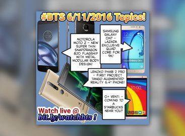 BTS Podcast 6/11/2016 – Motorola Moto Z, Lenovo Phab 2 Pro Project Tango, Samsung Galaxy On7, O+ Venti LTE