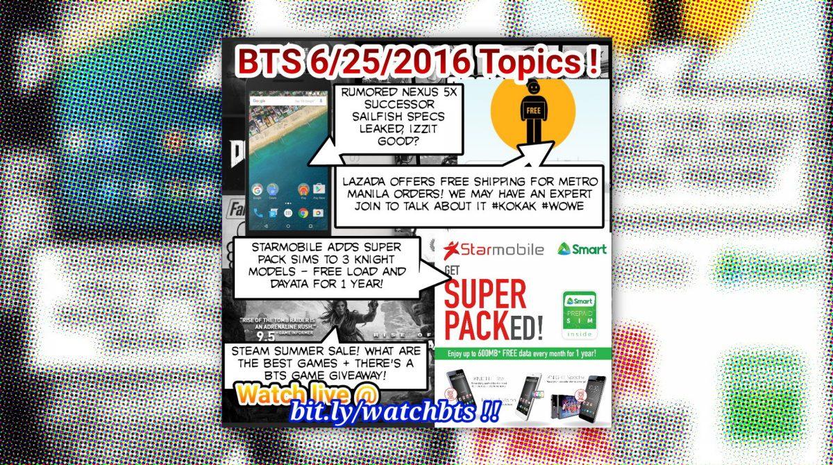 BTS Podcast 6/25/2016 – Nexus Sailfish, SKK Taho, Starmobile Knight Super Pack, Steam Summer Sale, Etc!