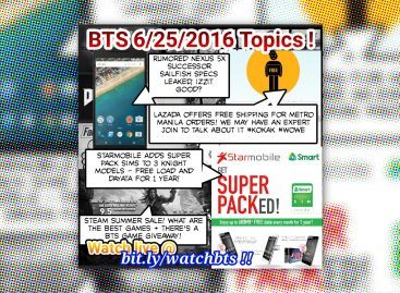 BTS Podcast 6/25/2016 – Nexus Sailfish, SKK Taho, Starmobile Knight Super Pack, Steam Summer Sale, Etc!
