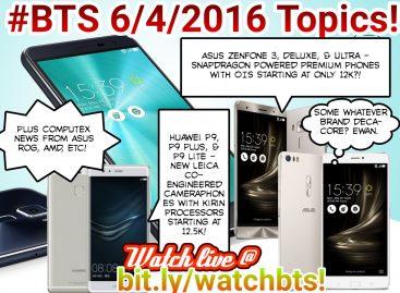 BTS Podcast 6/4/2016 – Asus ZenFone 3, Deluxe, Ultra, Huawei P9, P9 Plus, P9 Lite, Computex AMD & ROG, etc!