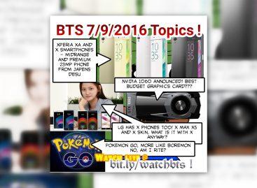 BTS Podcast 7/9/2016 – Pokemon Go, Sony Xperia X & XA, LG X5 & etc, NVIDIA GTX 1060, Cloudfone & Ekotek new stuffs, etc!