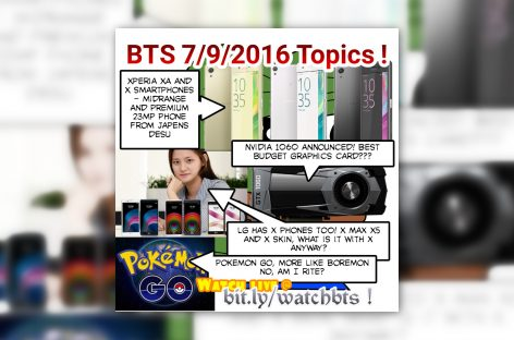 BTS Podcast 7/9/2016 – Pokemon Go, Sony Xperia X & XA, LG X5 & etc, NVIDIA GTX 1060, Cloudfone & Ekotek new stuffs, etc!