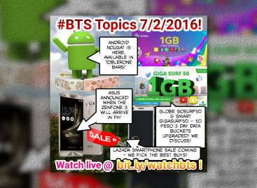 BTS Podcast 7/2/2016 – Android Nougat, Lazada Phone Sale, Globe GoSurf50, Smart GigaSurf50, ZenFone 3 Coming