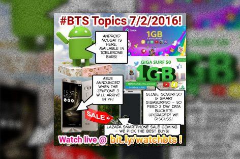 BTS Podcast 7/2/2016 – Android Nougat, Lazada Phone Sale, Globe GoSurf50, Smart GigaSurf50, ZenFone 3 Coming