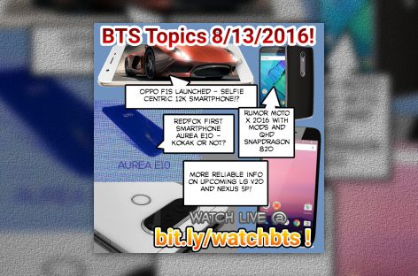 BTS Podcast 8/13/2016 – Oppo F1s, Moto X 2016, Redfox Aurea E10, Nexus 5P, LG V20, & More!
